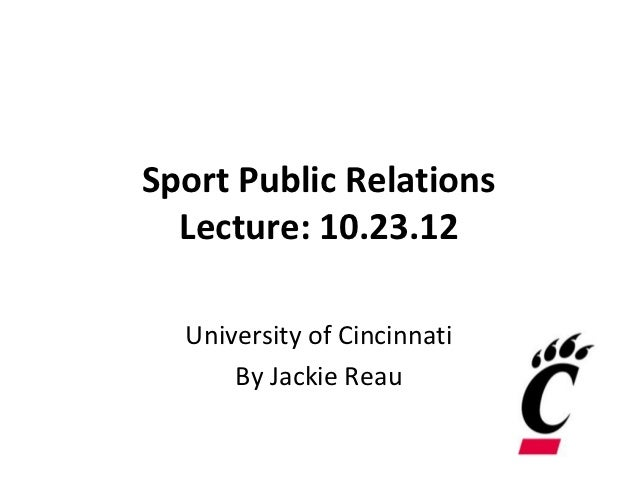 Sport Public Relations  Lecture: 10.23.12  University of Cincinnati      By Jackie Reau