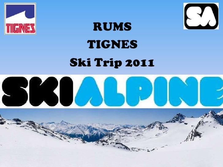 RUMS <br />TIGNES<br />Ski Trip 2011<br />Tignes - Val Claret<br />