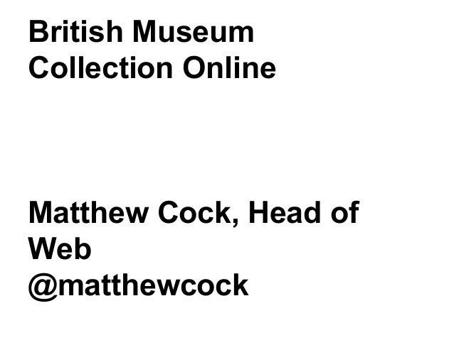British MuseumCollection OnlineMatthew Cock, Head ofWeb@matthewcock