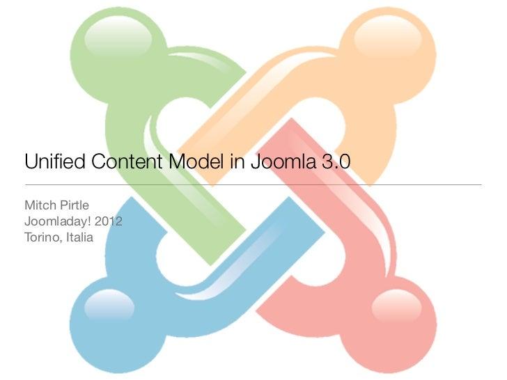Unified Content Model in Joomla 3.0Mitch PirtleJoomladay! 2012Torino, Italia