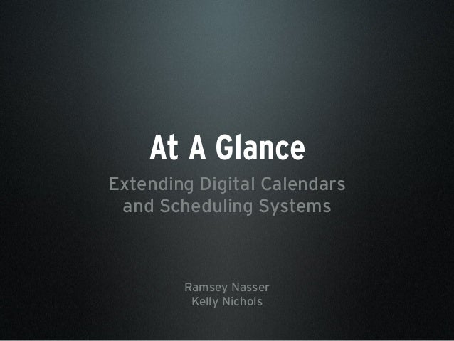 At A Glance Extending Digital Calendars and Scheduling Systems Ramsey Nasser Kelly Nichols