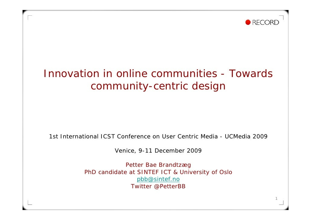 Innovation in online communities - Towards          community-centric design    1st International ICST Conference on User ...