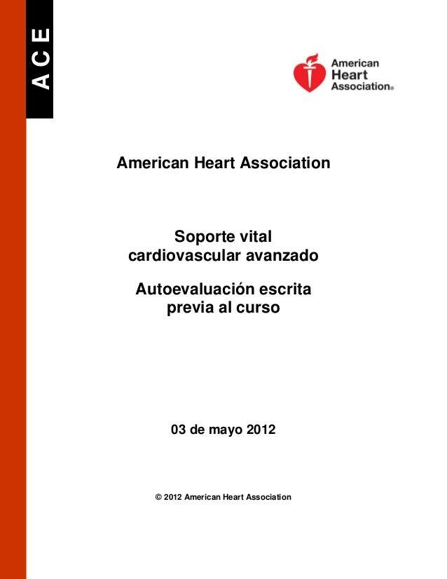 ACE  American Heart Association  Soporte vital cardiovascular avanzado Autoevaluación escrita previa al curso  03 de mayo ...