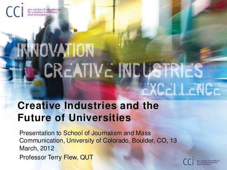 Creative Industries and theFuture of UniversitiesPresentation to School of Journalism and MassCommunication, University of...