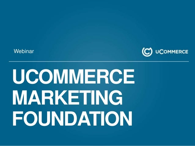 Webinar  UCOMMERCE MARKETING FOUNDATION