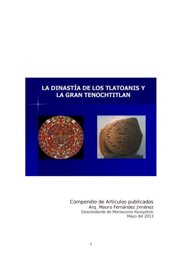 Compendio de Artículos publicadosArq. Mauro Fernández JiménezDescendiente de Moctezuma XocoyotzinMayo del 20131