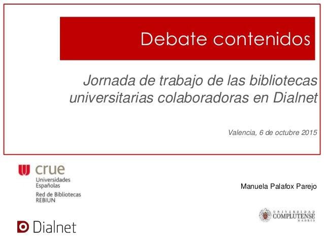 Debate contenidos Jornada de trabajo de las bibliotecas universitarias colaboradoras en Dialnet Valencia, 6 de octubre 201...