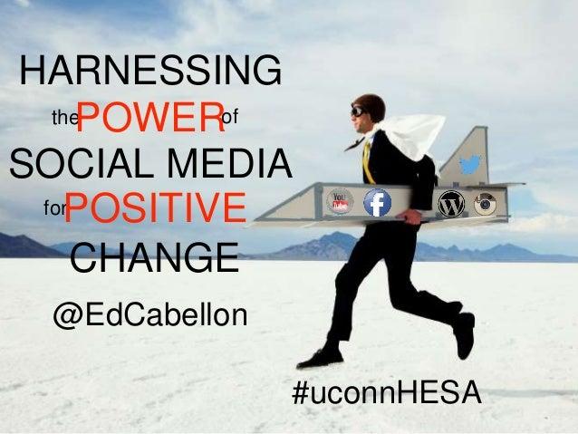 @EdCabellon HARNESSING thePOWERof SOCIAL MEDIA for CHANGE POSITIVE #uconnHESA
