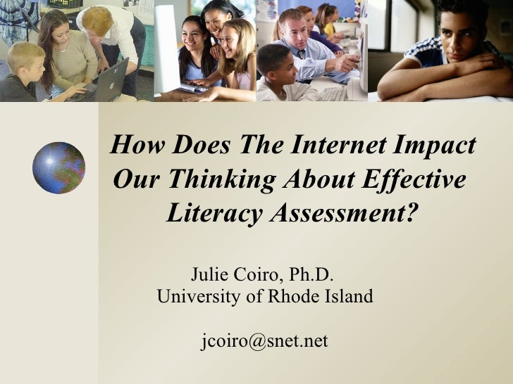 How Does The Internet Impact Our Thinking About Effective     Literacy Assessment?        Julie Coiro, Ph.D.    University...