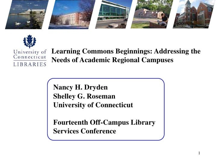 Learning Commons Beginnings: Addressing the Needs of Academic Regional Campuses<br />Nancy H. DrydenShelley G. RosemanUniv...