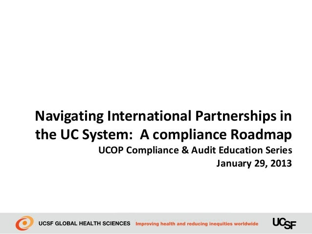 Navigating International Partnerships inthe UC System: A compliance Roadmap         UCOP Compliance & Audit Education Seri...