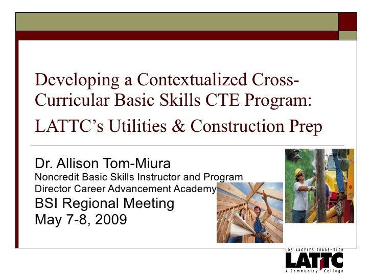 Developing a Contextualized Cross-Curricular Basic Skills CTE Program: LATTC's Utilities & Construction Prep   Dr. Allison...