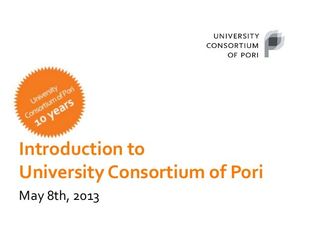 Introduction toUniversity Consortium of PoriMay 8th, 2013