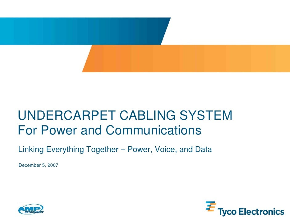 UNDERCARPET CABLING SYSTEM For Power and Communications Linking Everything Together – Power, Voice, and Data December 5, 2...