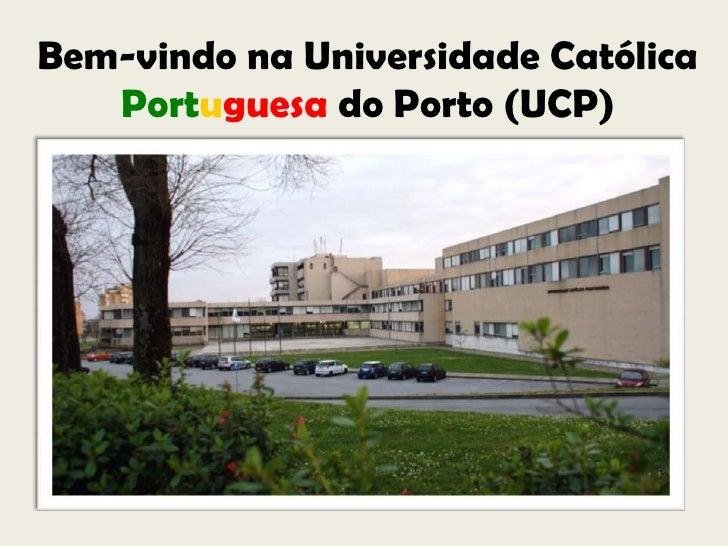 Bem-vindo na Universidade Católica  Portuguesa do Porto (UCP)<br />