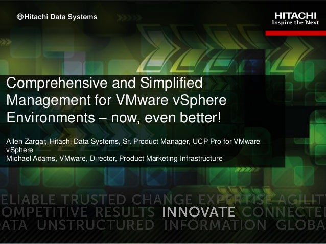 Comprehensive and Simplified Management for VMware vSphere Environments – now, even better! Allen Zargar, Hitachi Data Sys...