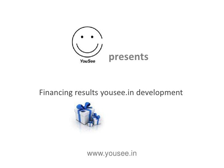 presents   Financing results yousee.in development                  www.yousee.in