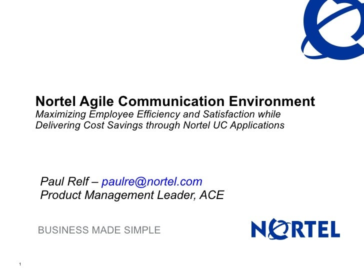 Nortel Agile Communication Environment Maximizing Employee Efficiency and Satisfaction while Delivering Cost Savings throu...