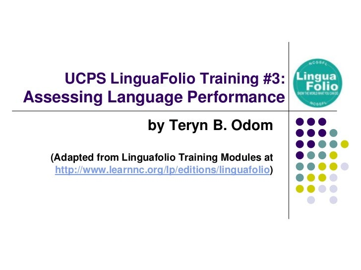 UCPS LinguaFolio Training #3: Assessing Language Performance<br />by Teryn B. Odom<br />(Adapted from Linguafolio Training...