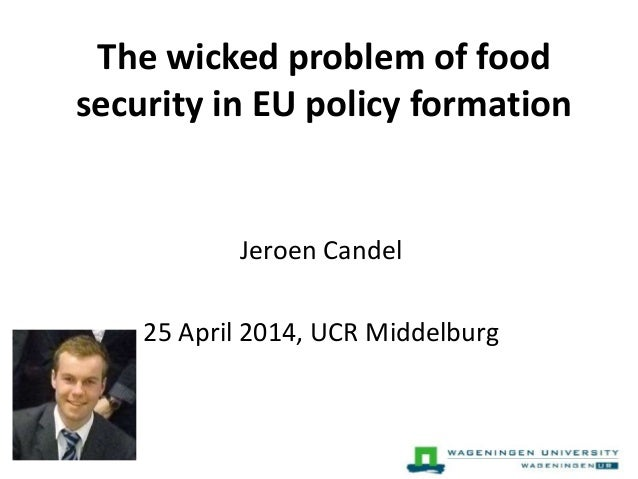 The wicked problem of food security in EU policy formation Jeroen Candel 25 April 2014, UCR Middelburg
