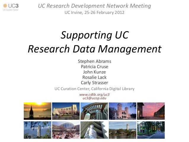 UC Research Development Network Meeting           UC Irvine, 25-26 February 2012      Supporting UCResearch Data Managemen...