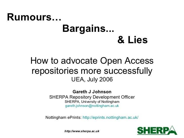 How to advocate Open Access repositories more successfully UEA, July 2006 Gareth J Johnson SHERPA Repository Development O...