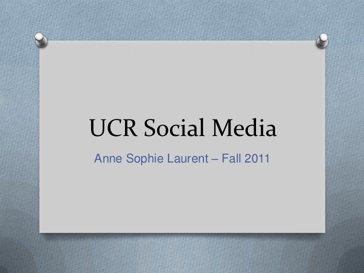UCR Social MediaAnne Sophie Laurent – Fall 2011