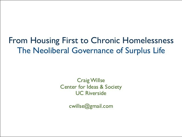 Craig Willse Center for Ideas & Society UC Riverside cwillse@gmail.com From Housing First to Chronic Homelessness The Neol...