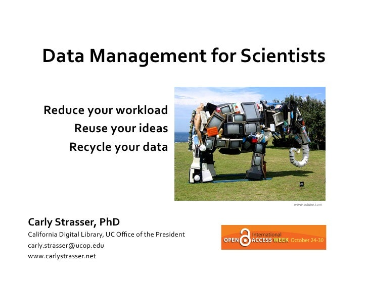 Data	  Management	  for	  Scientists	                       	         Reduce	  your	  workload	              Reuse	  your	...