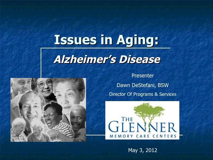 Issues in Aging:Alzheimer's Disease                   Presenter            Dawn DeStefani, BSW         Director Of Program...