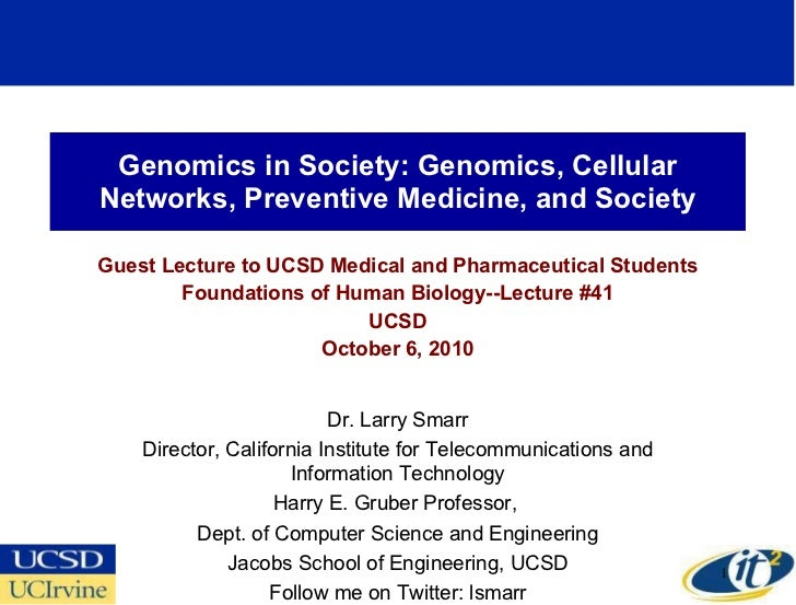 Genomics in Society: Genomics, Cellular Networks, Preventive Medicine, and Society Guest Lecture to UCSD Medical and Pharm...