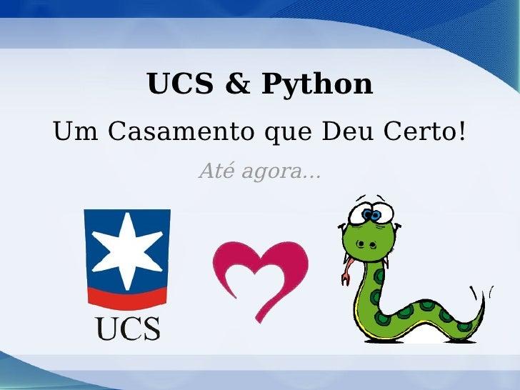 UCS & Python Um Casamento que Deu Certo! Até agora...
