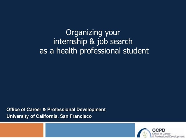 Organizing your                  internship & job search              as a health professional studentOffice of Career & P...