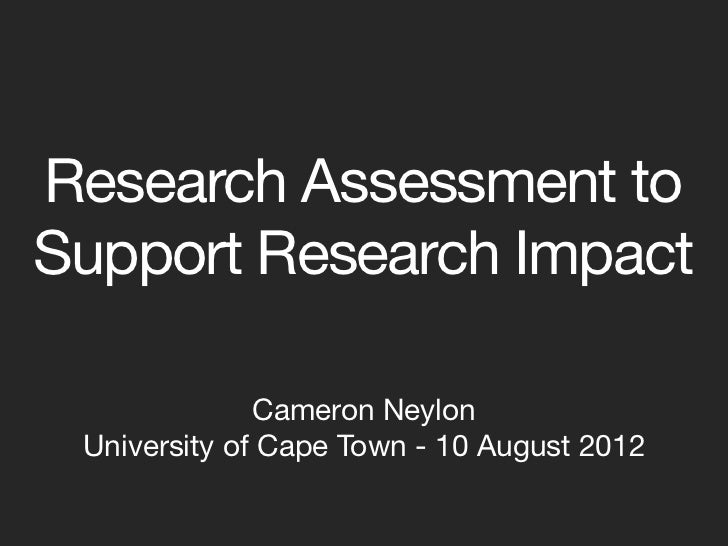 Research Assessment toSupport Research Impact              Cameron Neylon University of Cape Town - 10 August 2012