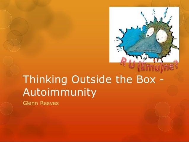 Thinking Outside the Box - Autoimmunity Glenn Reeves