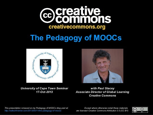 The Pedagogy of MOOCs  University of Cape Town Seminar 17-Oct-2013  This presentation is based on my Pedagogy of MOOCs blo...