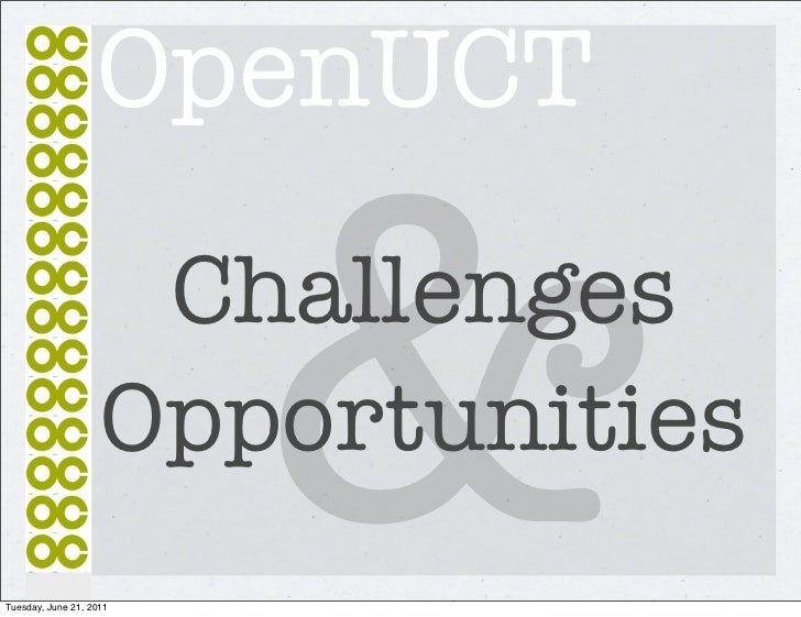 OpenUCT                         &                     Challenges                    OpportunitiesTuesday, June 21, 2011
