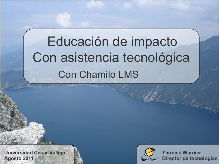 Yannick Warnier Director de tecnologías Educación de impacto  Con asistencia tecnológica Con Chamilo LMS Universidad Cesar...
