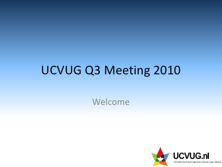 UCVUG Q3 Meeting 2010<br />Welcome<br />