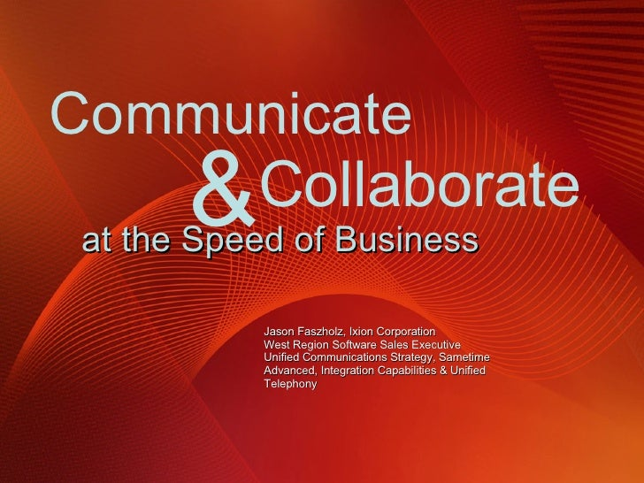 at the Speed of Business Jason Faszholz, Ixion Corporation West Region Software Sales Executive Unified Communications Str...
