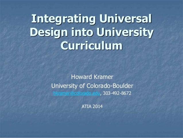 Integrating Universal Design into University Curriculum Howard Kramer University of Colorado-Boulder hkramer@colorado.edu,...
