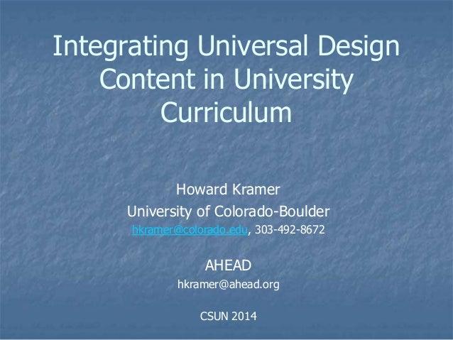 Integrating Universal Design Content in University Curriculum Howard Kramer University of Colorado-Boulder hkramer@colorad...