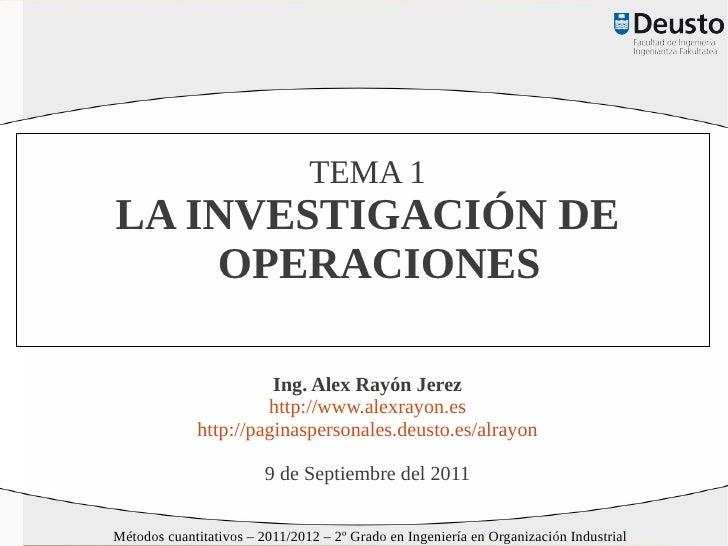 TEMA 1LA INVESTIGACIÓN DE    OPERACIONES                       Ing. Alex Rayón Jerez                      http://www.alexr...