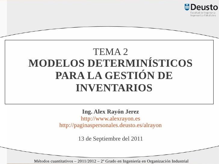 TEMA 2MODELOS DETERMINÍSTICOS   PARA LA GESTIÓN DE      INVENTARIOS                       Ing. Alex Rayón Jerez           ...