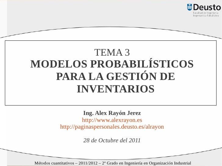 TEMA 3MODELOS PROBABILÍSTICOS   PARA LA GESTIÓN DE      INVENTARIOS                       Ing. Alex Rayón Jerez           ...