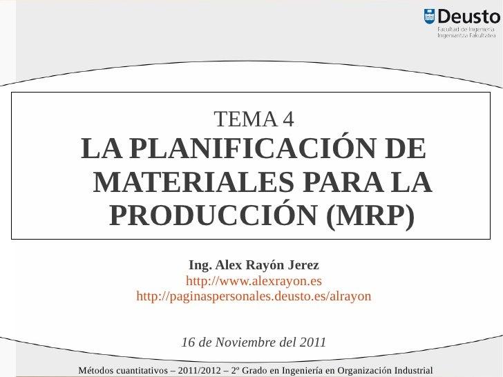TEMA 4LA PLANIFICACIÓN DE MATERIALES PARA LA  PRODUCCIÓN (MRP)                       Ing. Alex Rayón Jerez                ...