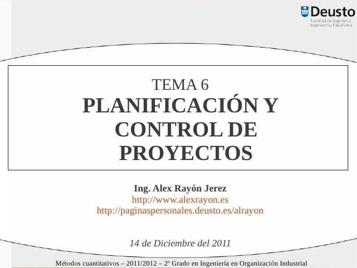 TEMA 6         PLANIFICACIÓN Y           CONTROL DE            PROYECTOS                       Ing. Alex Rayón Jerez      ...