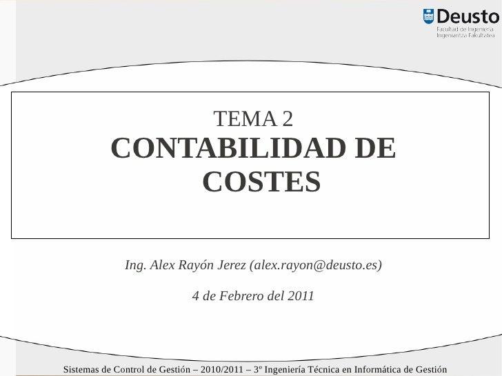 TEMA 2           CONTABILIDAD DE               COSTES              Ing. Alex Rayón Jerez (alex.rayon@deusto.es)           ...