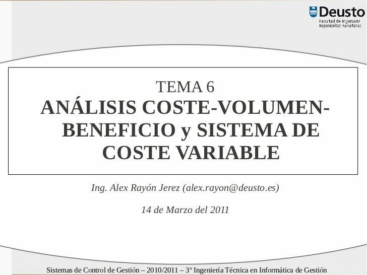 TEMA 6ANÁLISIS COSTE-VOLUMEN- BENEFICIO y SISTEMA DE    COSTE VARIABLE              Ing. Alex Rayón Jerez (alex.rayon@deus...
