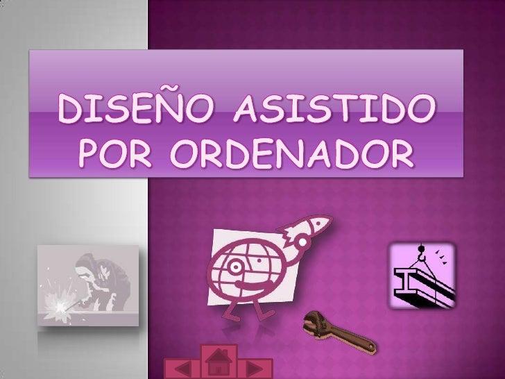 DISEÑO ASISTIDO POR ORDENADOR<br />